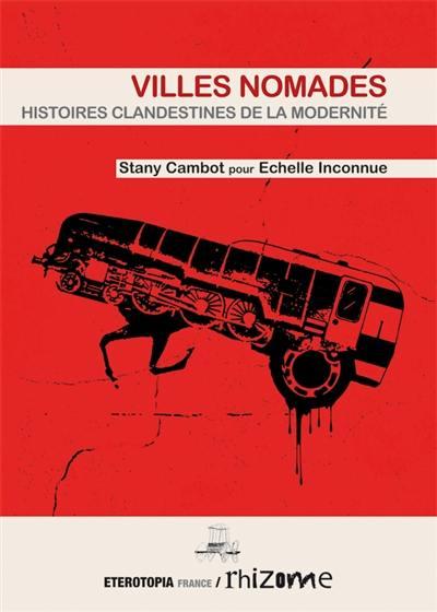 Villes nomades : histoires clandestines de la modernité