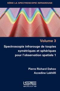 Spectroscopie infrarouge de toupies symétriques et sphériques pour l'observation spatiale. Volume 1,