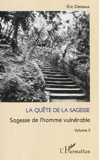 Sagesse de l'homme vulnérable. Volume 2, La quête de la sagesse