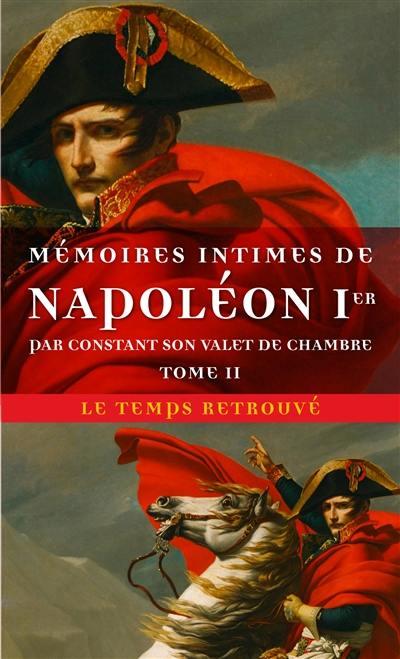 Mémoires intimes de Napoléon Ier, par Constant son valet de chambre. Volume 2,