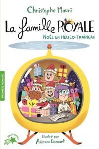 La famille royale. Volume 6, Noël en hélico-traineau