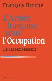 L'armée française sous l'Occupation. Vol. 3. Le rassemblement