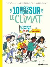 10 idées reçues sur le climat : et comment les mettre KO ! : pour agir maintenant