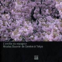 L'oreille du voyageur, Nicolas Bouvier de Genève à Tokyo