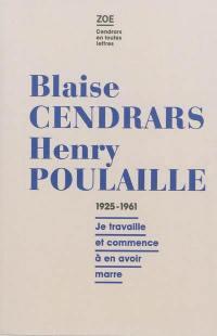 Blaise Cendras-Henry Poulaille : lettres 1925-1961 : je travaille et commence à en avoir marre