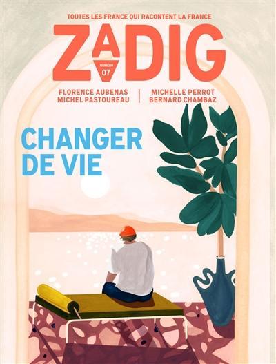 Zadig : toutes les France qui racontent la France, Changer de vie