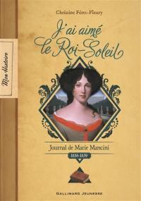 J'ai aimé le Roi-Soleil : journal de Marie Mancini : 1656-1659