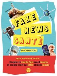 Fake news santé : vaccin, alimentation, cerveau... : démêlez le vrai du faux avec l'Inserm et coupez court aux infox et idées reçues