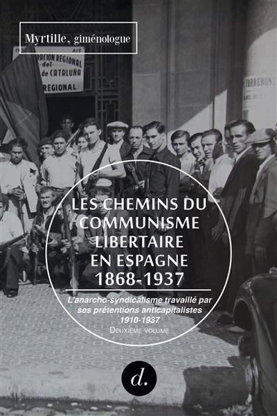 Les chemins du communisme libertaire en Espagne : 1868-1937. Volume 2, L'anarcho-syndicalisme travaillé par ses prétentions anticapitalistes : 1910-juillet 1936