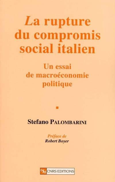 La rupture du compromis social italien. Un essai de macroéconomie politique - Stefano Palombarini
