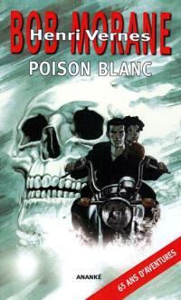 Bob Morane, Poison blanc