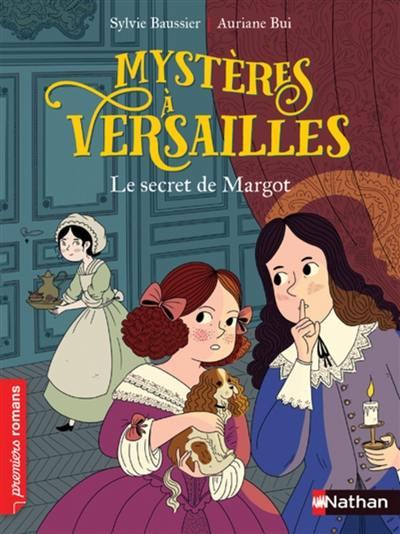 Mystères à Versailles. Volume 1, Le secret de Margot