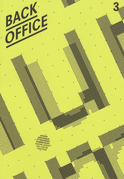 Back office : design graphique et pratiques numériques = Back office : graphic design and digital practices, Ecrire l'écran