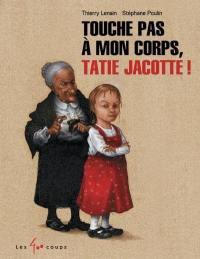 Touche pas à mon corps, Tatie Jacotte!