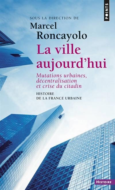 Histoire de la France urbaine, La ville aujourd'hui, Vol. 5