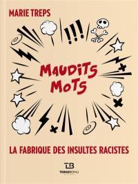 Maudits mots : la fabrique des insultes racistes