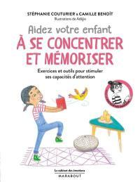 Aidez votre enfant à se concentrer et à mémoriser