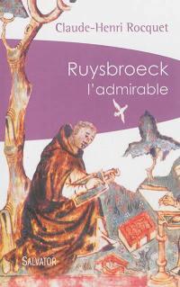 Ruysbroeck l'admirable; Suivi de Ruysbroeck et la mystique maternelle