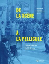 De la scène à la pellicule : théâtre, musique et cinéma autour de 1900