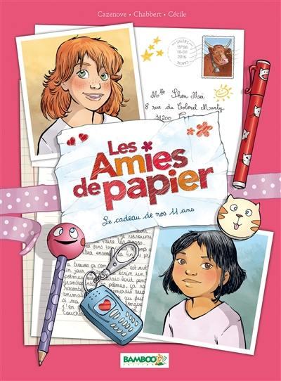 Les amies de papier. Vol. 1. Le cadeau de nos 11 ans