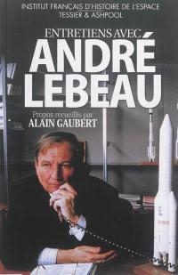 Entretiens avec André Lebeau