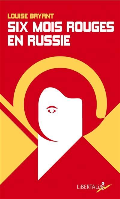 Six mois rouges en Russie : récit d'un témoin direct en Russie avant et pendant la dictature prolétarienne, 1917-1918