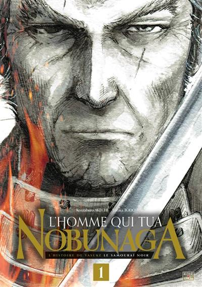 L'homme qui tua Nobunaga : l'histoire de Yasuke le samouraï noir. Volume 1