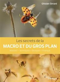 Les secrets de la macro et du gros plan : matériel, techniques , biotopes, pratique