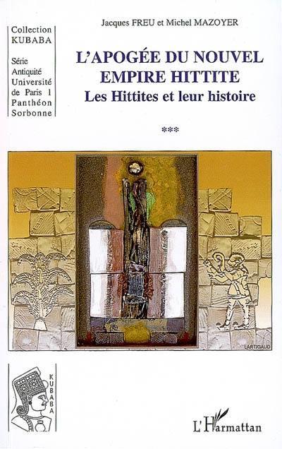 Les Hittites et leur histoire. Volume 3, L'apogée du nouvel Empire hittite