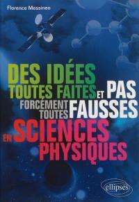 Des idées toutes faites et pas forcément toutes fausses en sciences physiques
