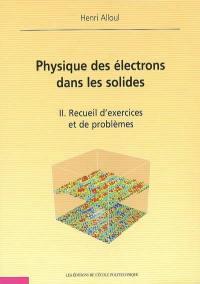 Physique des électrons dans les solides. Volume 2, Recueil d'exercices et de problèmes