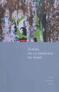 Ecrire, ou La présence du passé