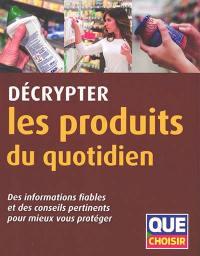 Décrypter les produits du quotidien : des informations fiables et des conseils pertinents pour mieux vous protéger