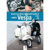 Restaurez, réparez votre Vespa 2-temps, 1959-2008