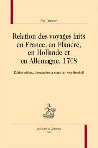 Relation des voyages faits en France, en Flandre, en Hollande et en Allemagne, 1708