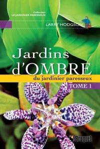 Jardins d'ombre du jardinier paresseux. Volume 1 ,