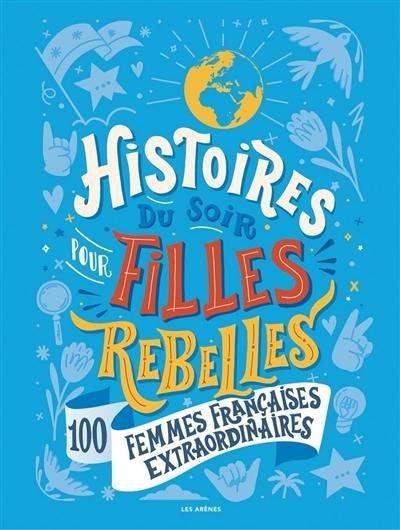 Histoires du soir pour filles rebelles, 100 femmes françaises extraordinaires