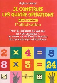 Je construis les quatre opérations. Volume 2, Multiplication