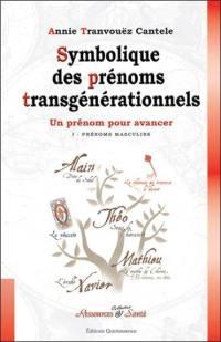 Symbolique des prénoms transgénérationnels. Volume 1, Prénoms masculins