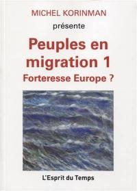 Peuples en migration. Volume 1, Forteresse Europe ?