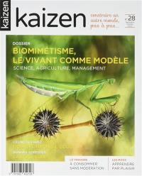 Kaizen : explorateur de solutions écologiques et sociales. n° 28, Biomimétisme, le vivant comme modèle