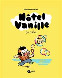 Hôtel vanille. Volume 2, Ca bulle !