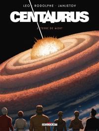 Centaurus. Volume 5, Terre de mort