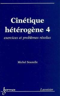 Cinétique hétérogène. Volume 4, Exercices et problèmes résolus