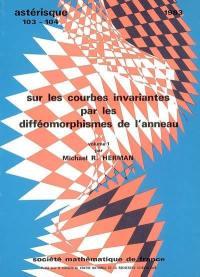 Astérisque. n° 103-104, Sur les courbes invariantes par les difféomorphismes de l'anneau, volume 1
