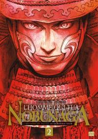 L'homme qui tua Nobunaga. Volume 2,