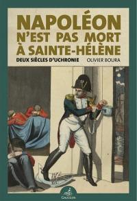 Napoléon n'est pas mort à Sainte-Hélène