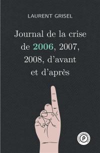 Journal de la crise de 2006, 2007, 2008, d'avant et d'après. Volume 1,