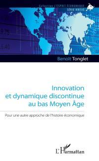 Innovation et dynamique discontinue au bas Moyen Age