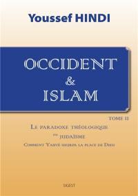 Occident & islam. Volume 2, Le paradoxe théologique du judaïsme